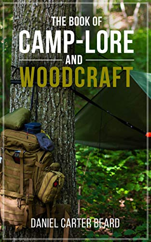 Daniel Beard's Camp-Lore and Woodcraft: Founder of the First Boy Scouts Society (English Edition)