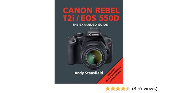 canon rebel t2i eos 550d expanded guide amazon co uk andy rh amazon co uk Canon EOS Canon T2i