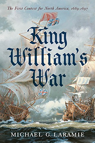 King William's War: The First Contest for North America, 1689-1697
