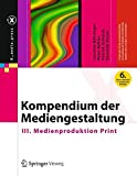 Kompendium der Mediengestaltung: III. Medienproduktion Print (X.media.press)