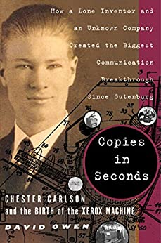 Copies in Seconds: How a Lone Inventor and an Unknown Company Created the Biggest Communication Breakthrough Since Gutenberg--Chester Carlson and the Birth of the Xerox Machine (English Edition) di [Owen, David]