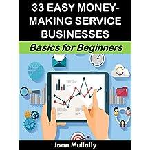 33 Easy Money-Making Service Businesses: Basics for Beginners (Business Basics for Beginners Book 72) (English Edition)