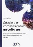 Scegliere e commissionare un software. Guida pratica alla gestione dell'offerta tecnica per l'acquisto dell'applicativo perfetto. Casi reali