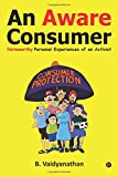 An Aware Consumer: Noteworthy Personal Experiences of an Activist