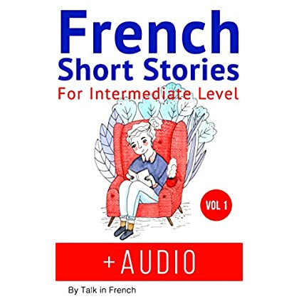 French Short Stories for Intermediate Level + AUDIO: Improve your reading and listening skills in French