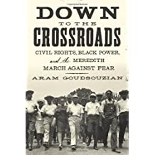 Down to the Crossroads: Civil Rights, Black Power, and the Meredith March Against Fear by Aram Goudsouzian (2014-02-04)