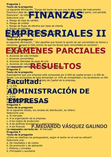 FINANZAS EMPRESARIALES II-EXÁMENES PARCIALES RESUELTOS : Facultad: ADMINISTRACIÓN DE EMPRESAS por P.MEDARDO  VÁSQUEZ GALINDO