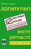 Abnehmen leicht gemacht - Das 2 Low Days Prinzip: 2 Tage 50% essen, 5 Tage 100% essen und Fett und Kilos purzeln in nur wenigen Wochen - basisch gesund