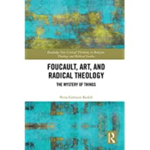 Foucault, Art, and Radical Theology: The Mystery of Things (Routledge New Critical Thinking in Religion, Theology and Biblical Studies) (English Edition)