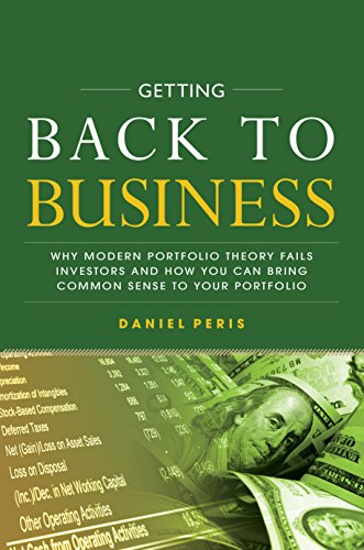 Getting Back to Business: Why Modern Portfolio Theory Fails Investors and How You Can Bring Common Sense to Your Portfolio (English Edition) (How Markets Fail)