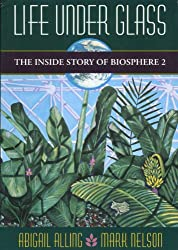 Life Under Glass: The Inside Story of Biosphere 2