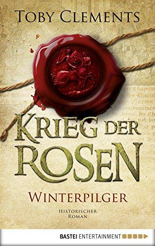 Krieg der Rosen: Winterpilger: Historischer Roman (Kingmaker 1)