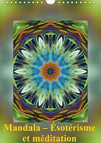 Mandala - Esoterisme et meditation 2015: Les mandalas sont des images d'energie qui donnent de la force, de la paix et de la detente pour le corps et l'ame.