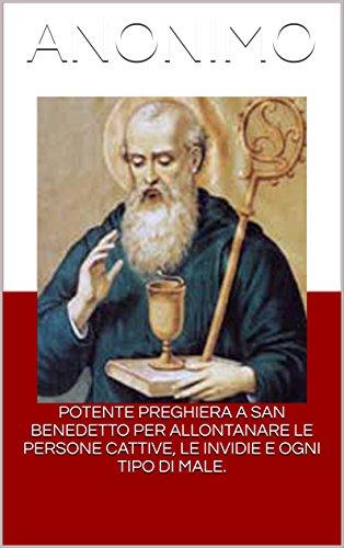 Potente Preghiera A San Benedetto Per Allontanare Le Persone Cattive