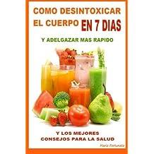 Como Desintoxicar El Cuerpo En 7 Dias y Adelgazar Mas Rapido: Y Los Mejores Consejos Para La Salud (Spanish Edition) by Mario Fortunato (2012-06-21)