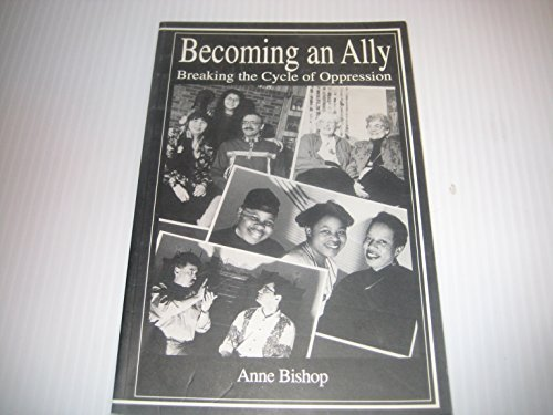 Becoming an Ally: Breaking the Cycle of Oppression by Anne Bishop (1997-07-31)
