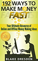 192 Ways to Make Money Fast (Your Ultimate Resource of Online and Offline Money Making Ideas) (English Edition)