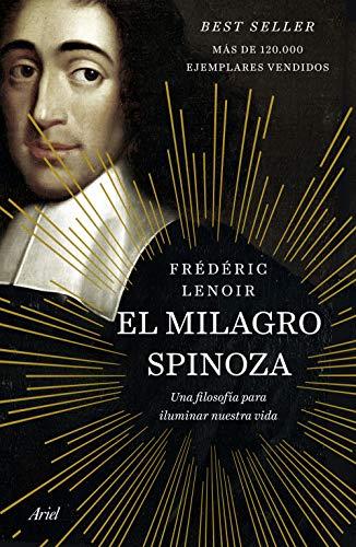 El milagro Spinoza: Una filosofía para iluminar nuestra vida
