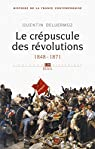 Le Crépuscule des révolutions. 1848-1871: par Deluermoz