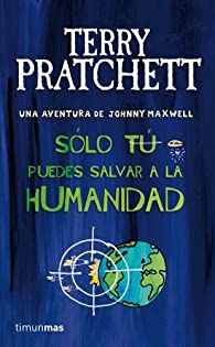 Sólo tú puedes salvar a la humanidad par Terry Pratchett