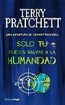Sólo tú puedes salvar a la humanidad par Pratchett