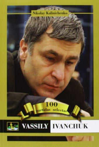 Vassily Ivanchuk. 100 Partidas Selectivas (Ajedrez (chessy))