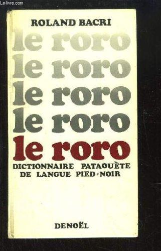 Le Roro. Dictionnaire pataouète de langue Pied-Noir, étymologique, analogique, didactique, sémantique et tout.
