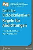 Deutsches Dachdeckerhandwerk - Regeln für Abdichtungen: - mit Flachdachrichtlinie - Stand Dezember 2016 -