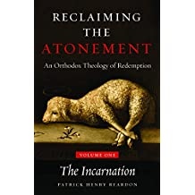 Reclaiming the Atonement: An Orthodox Theology of Redemption: Volume 1: The Incarnate Word (English Edition)
