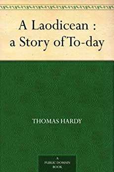 A Laodicean : a Story of To-day by [Hardy, Thomas]