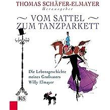 Vom Sattel zum Tanzparkett: Die Lebensgeschichte meines Großvaters Willy Elmayer