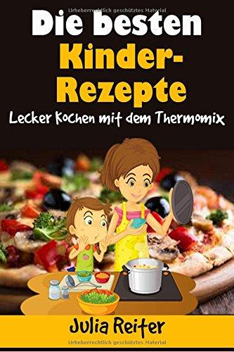Die besten Kinder-Rezepte. Lecker Kochen mit dem Thermomix
