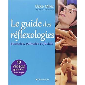 Le Guide des réflexologies: Plantaire, palmaire et faciale