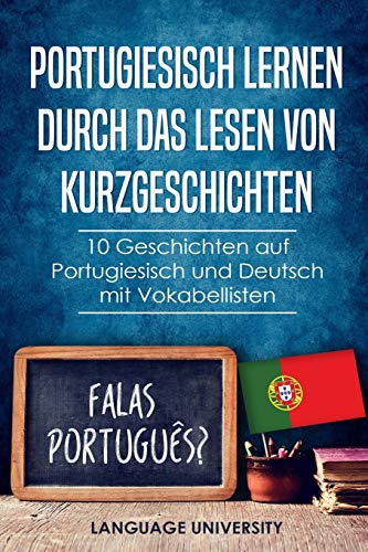 Portugiesisch lernen durch das Lesen von Kurzgeschichten: 10 Geschichten auf Portugiesisch und Deutsch mit Vokabellisten