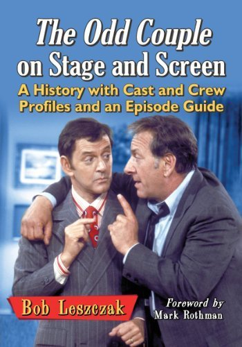 The Odd Couple on Stage and Screen: A History with Cast and Crew Profiles and an Episode Guide by Bob Leszczak, Foreword by Mark Rothman (2014) Paperback