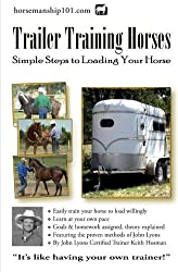 Trailer Training Horses: Simple Steps to Loading Your Horse (Volume 7) by Keith Hosman (2012-07-20)