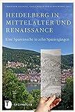 Heidelberg in Mittelalter und Renaisssance - Christoph Mauntel