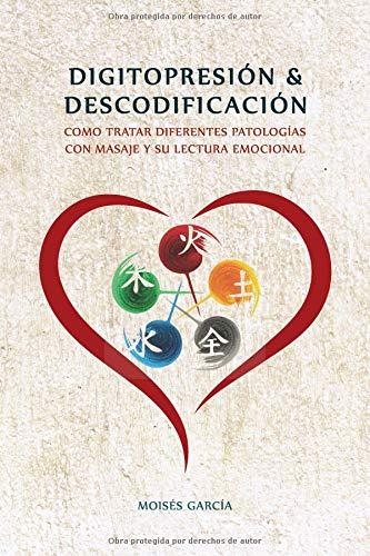 DIGITOPRESION & DESCODIFICACION: Cómo tratar diferentes patologías y su lectura emocional por Auto Moisés García Blasco