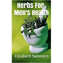 Herbs For Men's Health (Herbs And Essential Oils For Health And Vitality Book 60) (English Edition)