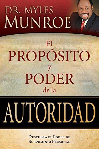 El propósito y poder de la autoridad: Descubra el poder de su dominio personal por Myles Munroe
