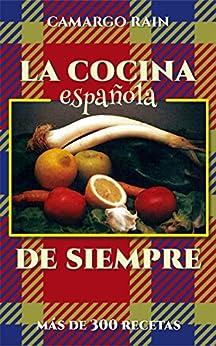 La cocina española de siempre: Más de 300 recetas de [Rain, Camargo]