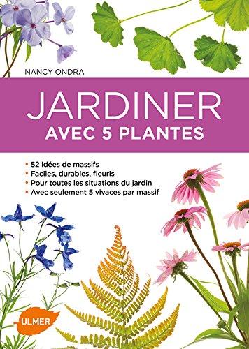 Jardiner avec 5 plantes - 52 idées de massifs pour toutes les situations du jardin
