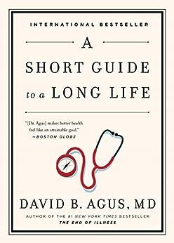 A Short Guide to a Long Life (English Edition) von [Agus MD, David B]