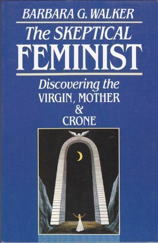 the-skeptical-feminist-discovering-the-virgin-mother-and-crone-by-barbara-walker-1-jan-1901-paperbac