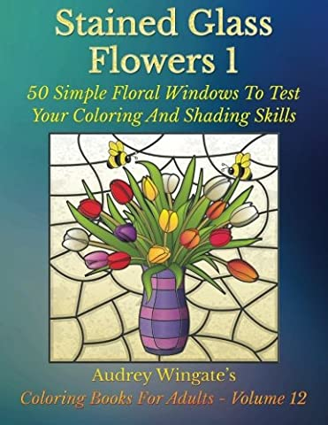 Stained Glass Flowers 1: 50 Simple Floral Windows To Test Your Coloring And Shading Skills: Volume 12 (Coloring Books for