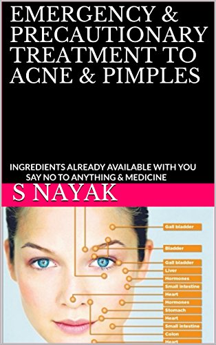 EMERGENCY & PRECAUTIONARY TREATMENT TO ACNE & PIMPLES: INGREDIENTS ALREADY AVAILABLE WITH YOU SAY NO TO ANYTHING & MEDICINE (English Edition) por S NAYAK