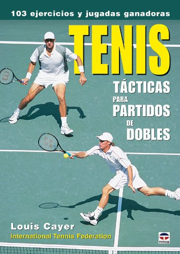 TENIS TÁCTICAS PARA PARTIDOS DE DOBLES (Tenis (tutor)) por Louis Cayer