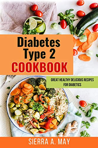 Diabetes Type 2 Cookbook: Great Healthy Delicious Recipes For Diabetics