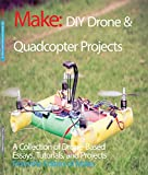 DIY Drone and Quadcopter Projects: A Collection of Drone-Based Essays, Tutorials, and Projects (Make) by The Editors of Make: (2016-05-05)