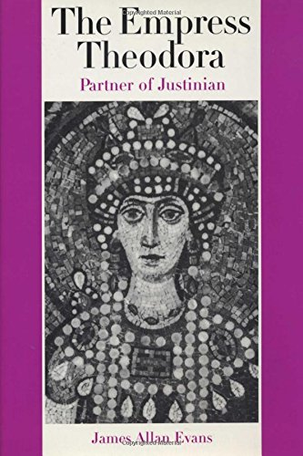 The Empress Theodora: Partner of Justinian por James Allan Evans